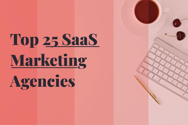 Top 25 SaaS Marketing Agencies in 2021