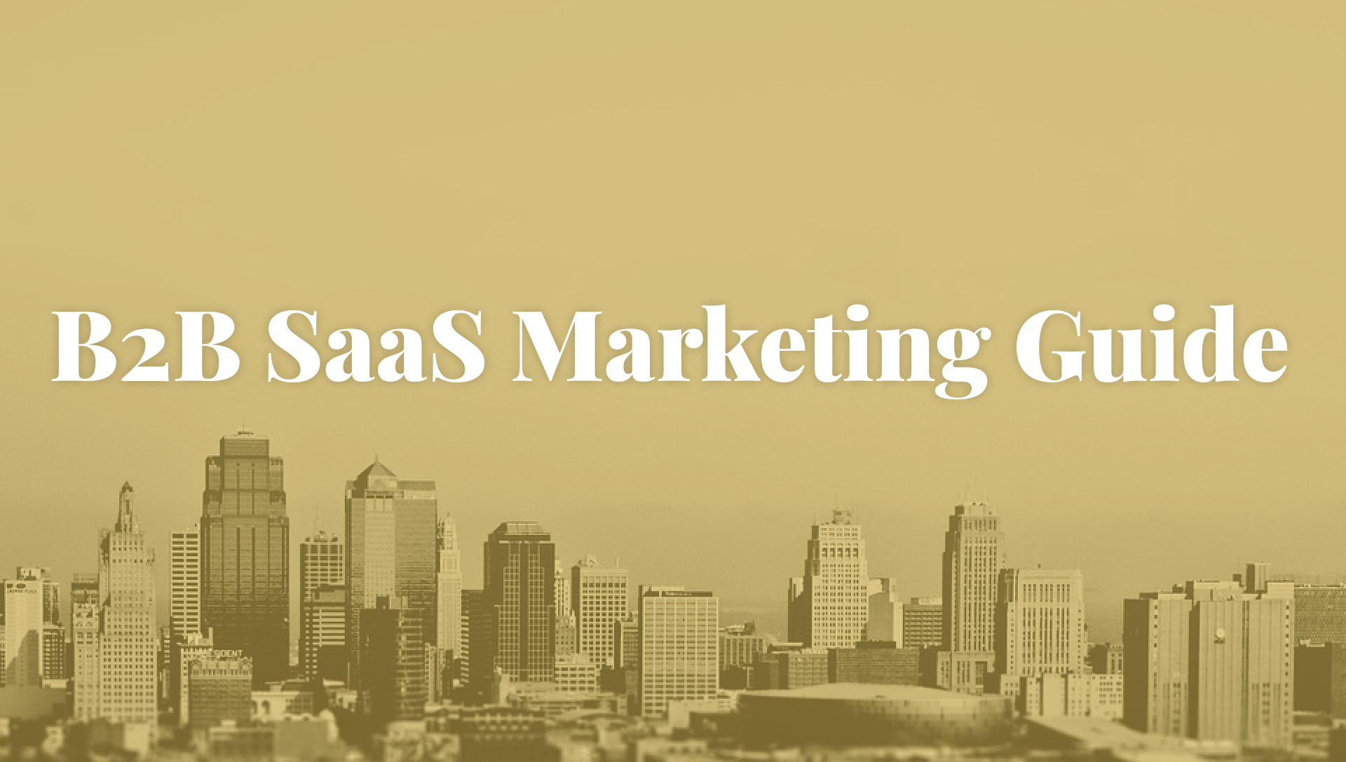 The Ultimate B2B SaaS Marketing Guide