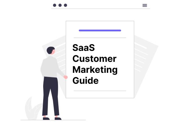 SaaS Customer Marketing Guide